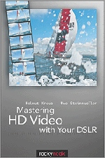 Mastering HD Video with Your DSLR Helmut Kraus, Uwe Steinmueller
